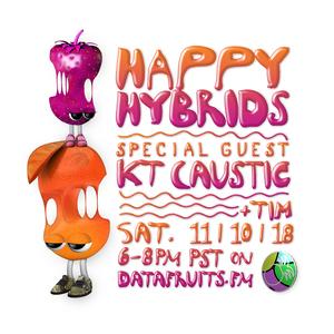 HAPPY HYBRIDS w/ TIM + KT CAUSTIC